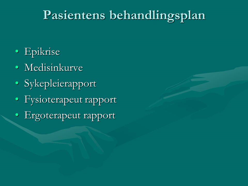 Pasientens behandlingsplan EpikriseEpikrise MedisinkurveMedisinkurve SykepleierapportSykepleierapport Fysioterapeut rapportFysioterapeut rapport Ergot