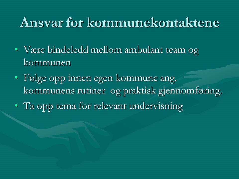 Ansvar for kommunekontaktene Være bindeledd mellom ambulant team og kommunenVære bindeledd mellom ambulant team og kommunen Følge opp innen egen kommu