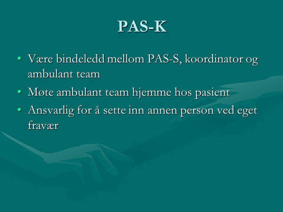 PAS-K Være bindeledd mellom PAS-S, koordinator og ambulant teamVære bindeledd mellom PAS-S, koordinator og ambulant team Møte ambulant team hjemme hos