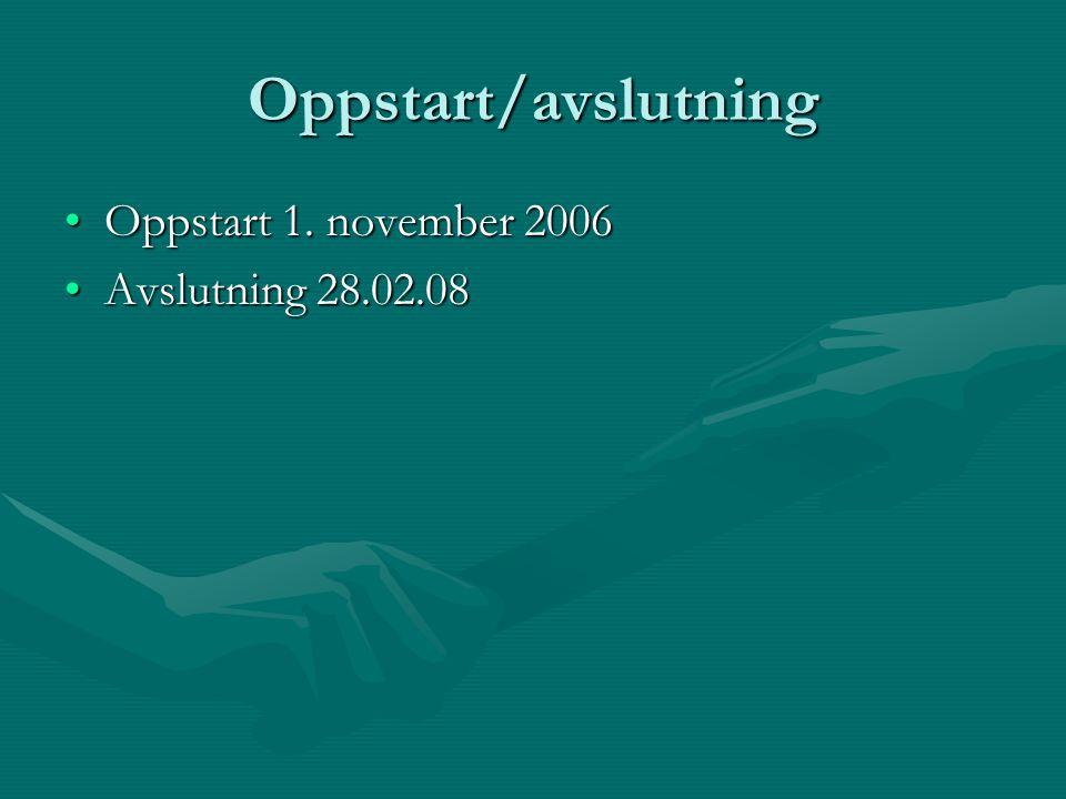 Oppstart/avslutning Oppstart 1. november 2006Oppstart 1. november 2006 Avslutning 28.02.08Avslutning 28.02.08