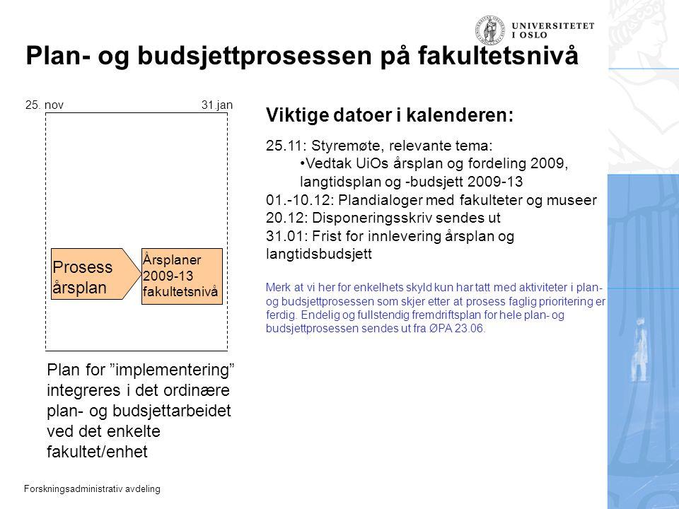 Forskningsadministrativ avdeling Viktige datoer i kalenderen: 25.11: Styremøte, relevante tema: Vedtak UiOs årsplan og fordeling 2009, langtidsplan og