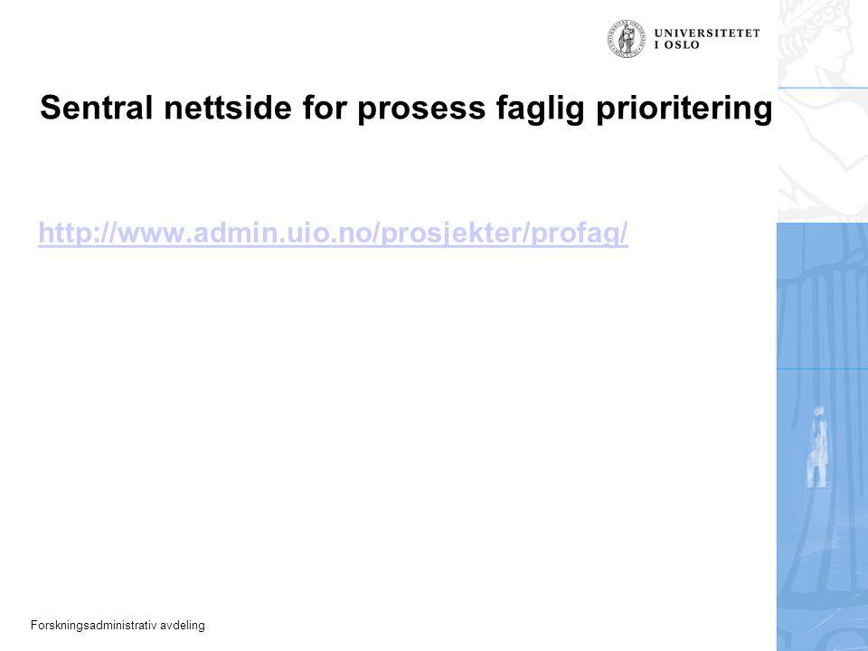 Forskningsadministrativ avdeling Sentral nettside for prosess faglig prioritering http://www.admin.uio.no/prosjekter/profag/