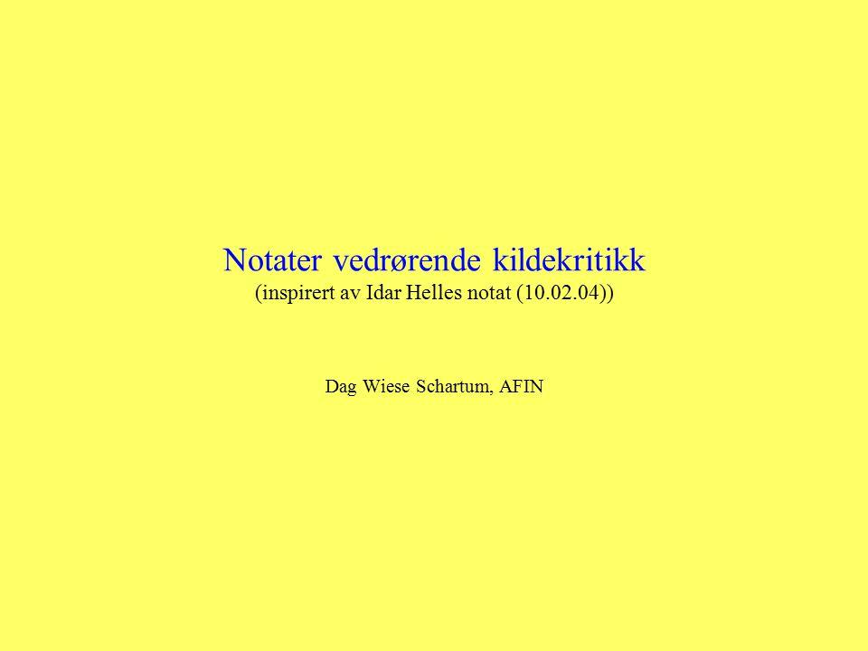 Notater vedrørende kildekritikk (inspirert av Idar Helles notat (10.02.04)) Dag Wiese Schartum, AFIN