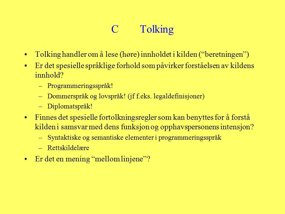 CTolking Tolking handler om å lese (høre) innholdet i kilden ( beretningen ) Er det spesielle språklige forhold som påvirker forståelsen av kildens innhold.
