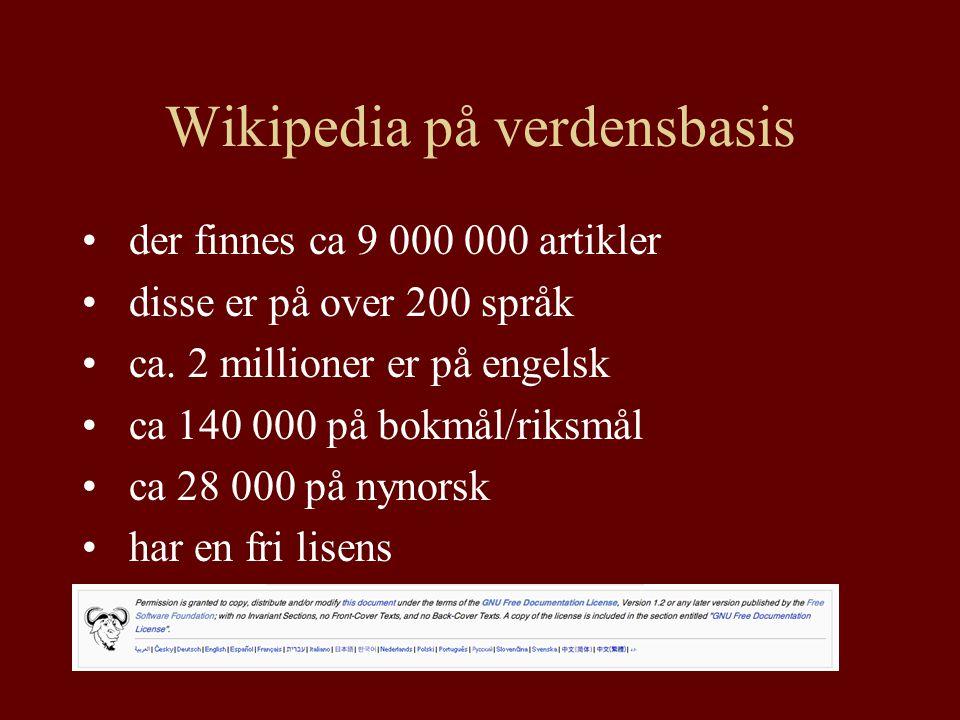 Wikipedia på verdensbasis der finnes ca 9 000 000 artikler disse er på over 200 språk ca.