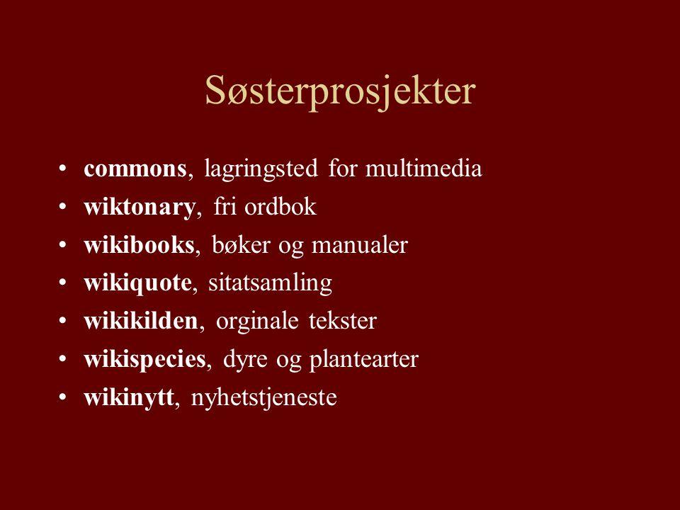 Søsterprosjekter commons, lagringsted for multimedia wiktonary, fri ordbok wikibooks, bøker og manualer wikiquote, sitatsamling wikikilden, orginale tekster wikispecies, dyre og plantearter wikinytt, nyhetstjeneste