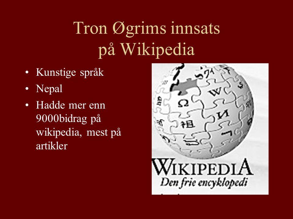 Tron Øgrims innsats på Wikipedia Kunstige språk Nepal Hadde mer enn 9000bidrag på wikipedia, mest på artikler