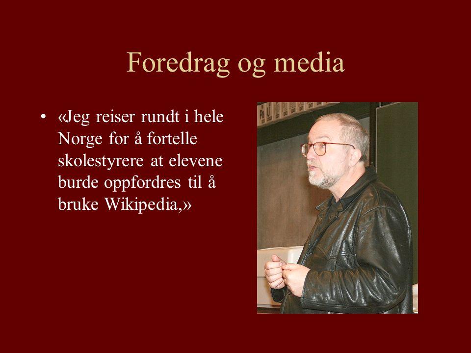 Foredrag og media «Jeg reiser rundt i hele Norge for å fortelle skolestyrere at elevene burde oppfordres til å bruke Wikipedia,»