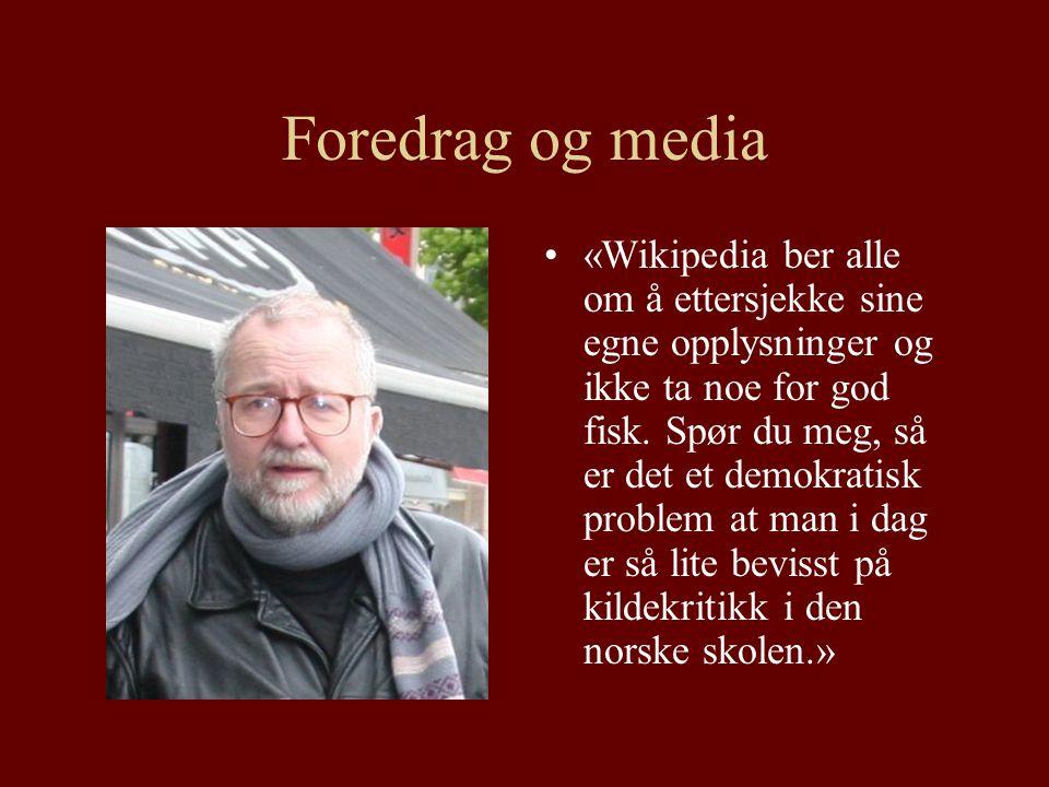 Foredrag og media «Wikipedia ber alle om å ettersjekke sine egne opplysninger og ikke ta noe for god fisk.