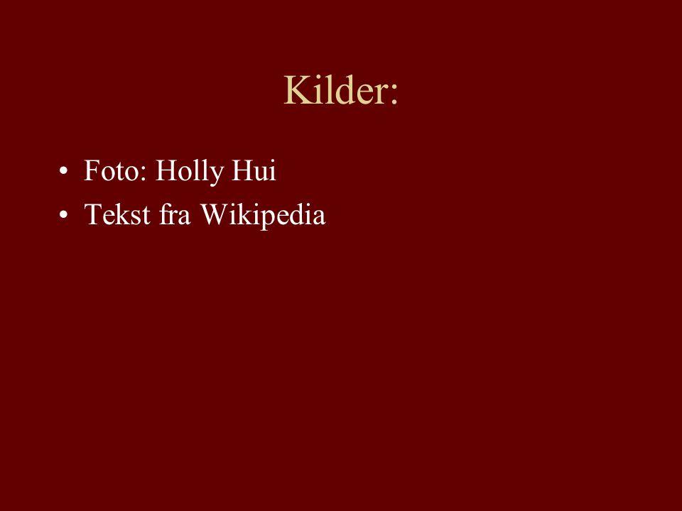 Kilder: Foto: Holly Hui Tekst fra Wikipedia