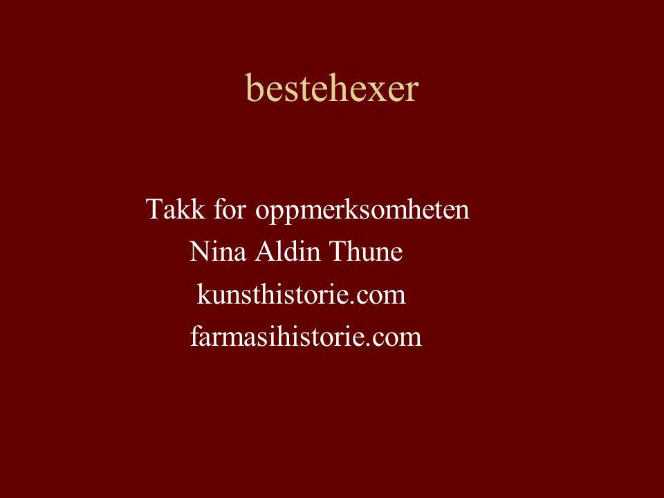 bestehexer Takk for oppmerksomheten Nina Aldin Thune kunsthistorie.com farmasihistorie.com