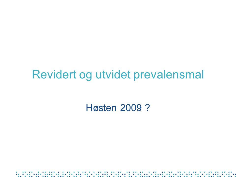 Revidert og utvidet prevalensmal Høsten 2009 ?