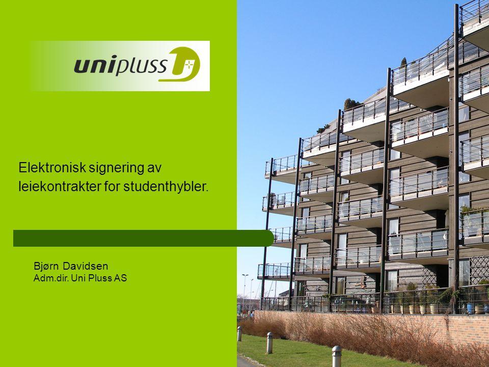 Elektronisk signering av leiekontrakter for studenthybler. Bjørn Davidsen Adm.dir. Uni Pluss AS