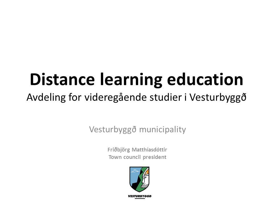 Distance learning education Avdeling for videregående studier i Vesturbyggð Vesturbyggð municipality Friðbjörg Matthíasdóttir Town council president