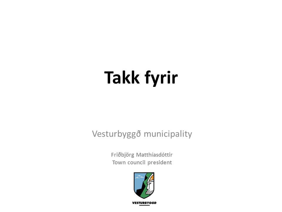 Takk fyrir Vesturbyggð municipality Friðbjörg Matthíasdóttir Town council president