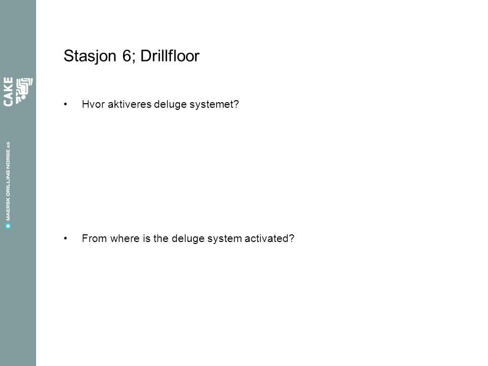 Stasjon 6; Drillfloor Hvor aktiveres deluge systemet? From where is the deluge system activated?