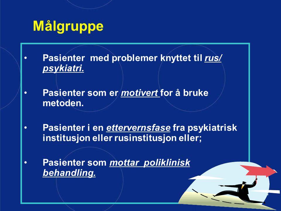 Målgruppe Pasienter med problemer knyttet til rus/ psykiatri. Pasienter som er motivert for å bruke metoden. Pasienter i en ettervernsfase fra psykiat