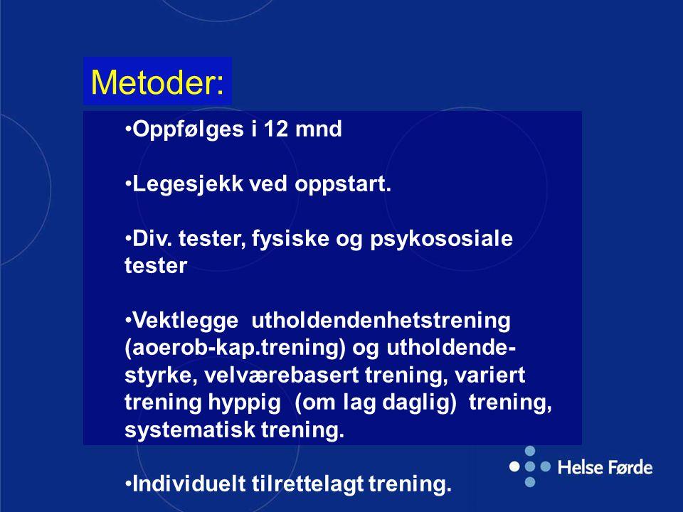 Oppfølges i 12 mnd Legesjekk ved oppstart. Div. tester, fysiske og psykososiale tester Vektlegge utholdendenhetstrening (aoerob-kap.trening) og uthold