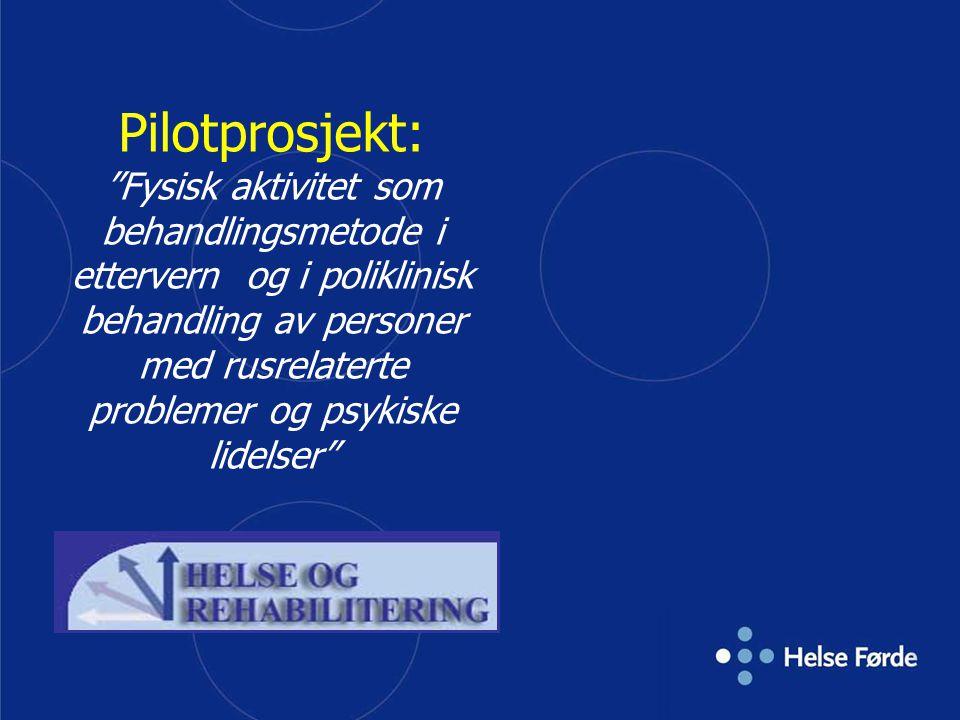 """Pilotprosjekt: """"Fysisk aktivitet som behandlingsmetode i ettervern og i poliklinisk behandling av personer med rusrelaterte problemer og psykiske lide"""
