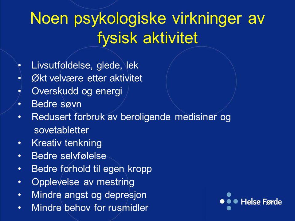Noen psykologiske virkninger av fysisk aktivitet Livsutfoldelse, glede, lek Økt velvære etter aktivitet Overskudd og energi Bedre søvn Redusert forbru