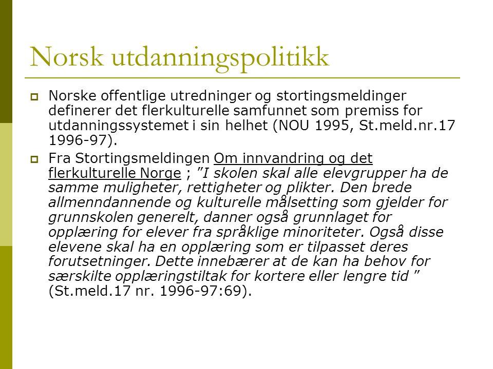 Norsk utdanningspolitikk  Norske offentlige utredninger og stortingsmeldinger definerer det flerkulturelle samfunnet som premiss for utdanningssystemet i sin helhet (NOU 1995, St.meld.nr.17 1996-97).