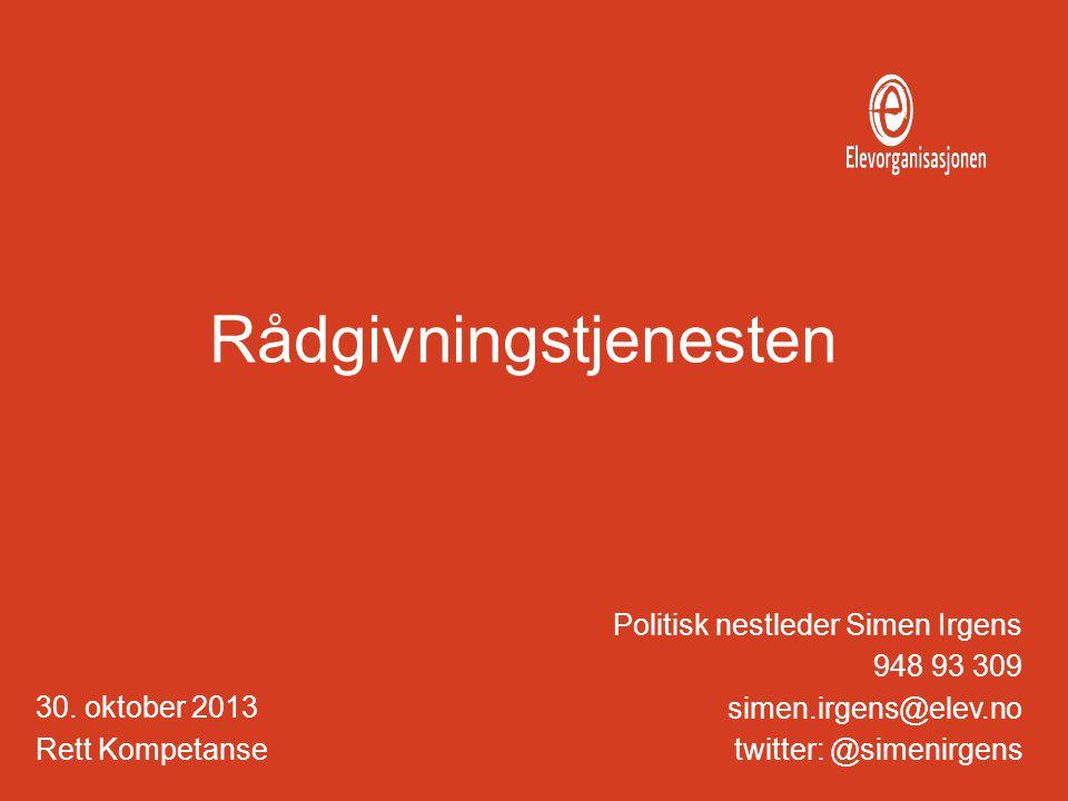 Rådgivningstjenesten Politisk nestleder Simen Irgens 948 93 309 simen.irgens@elev.no twitter: @simenirgens 30.