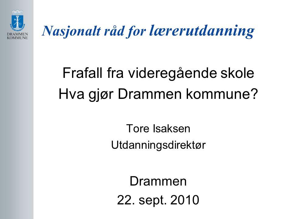 Nasjonalt råd for lærerutdanning Frafall fra videregående skole Hva gjør Drammen kommune.