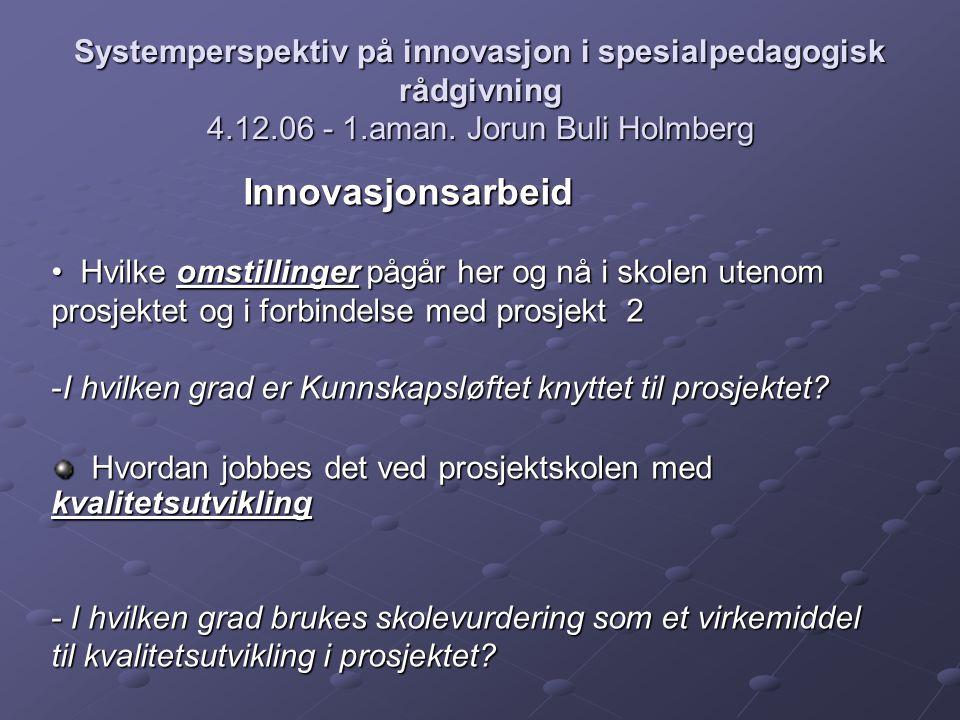 Systemperspektiv på innovasjon i spesialpedagogisk rådgivning 4.12.06 - 1.aman. Jorun Buli Holmberg Innovasjonsarbeid Hvilke omstillinger pågår her og