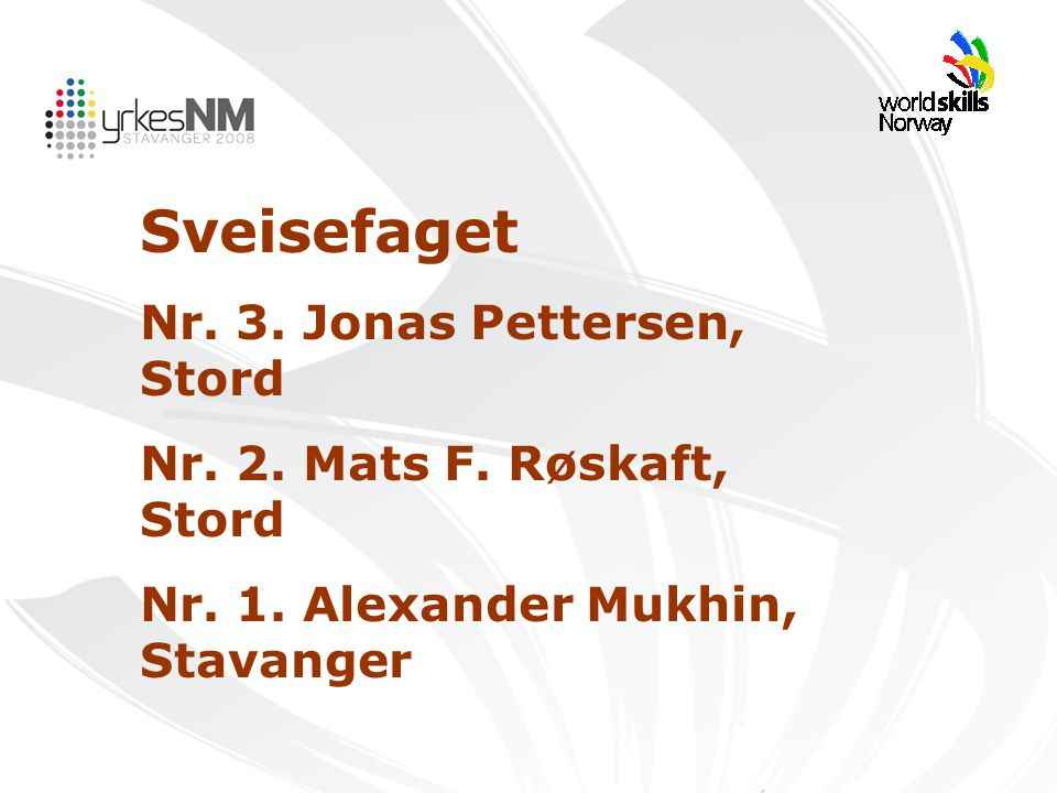 Sveisefaget Nr. 3. Jonas Pettersen, Stord Nr. 2. Mats F. Røskaft, Stord Nr. 1. Alexander Mukhin, Stavanger