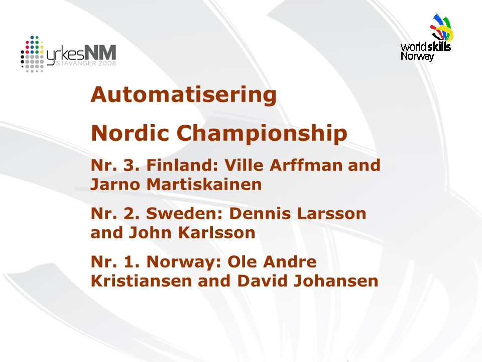Automatisering Nordic Championship Nr. 3. Finland: Ville Arffman and Jarno Martiskainen Nr. 2. Sweden: Dennis Larsson and John Karlsson Nr. 1. Norway: