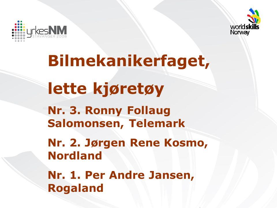 Bilmekanikerfaget, lette kjøretøy Nr. 3. Ronny Follaug Salomonsen, Telemark Nr. 2. Jørgen Rene Kosmo, Nordland Nr. 1. Per Andre Jansen, Rogaland