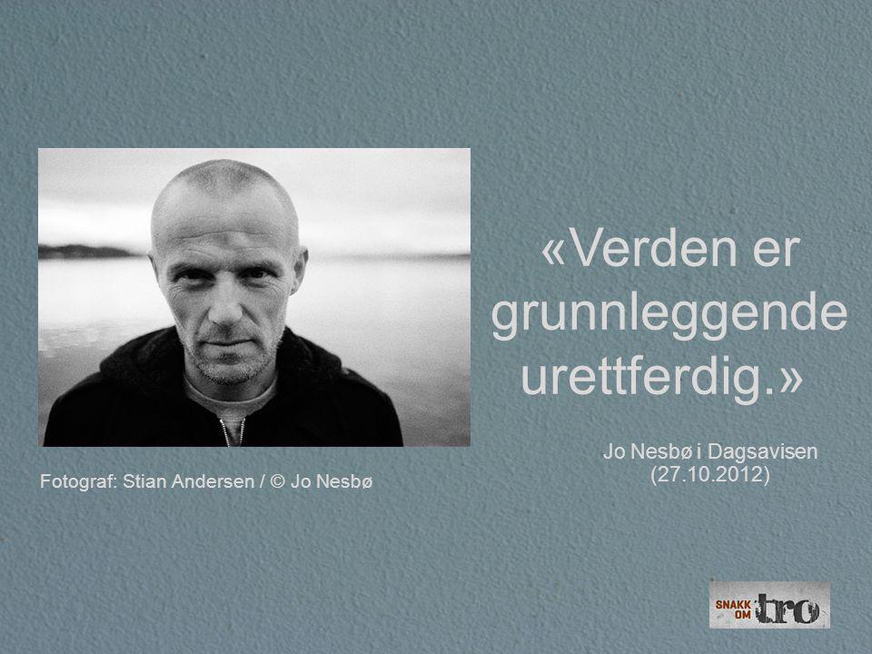 «Verden er grunnleggende urettferdig.» Jo Nesbø i Dagsavisen (27.10.2012) Fotograf: Stian Andersen / © Jo Nesbø