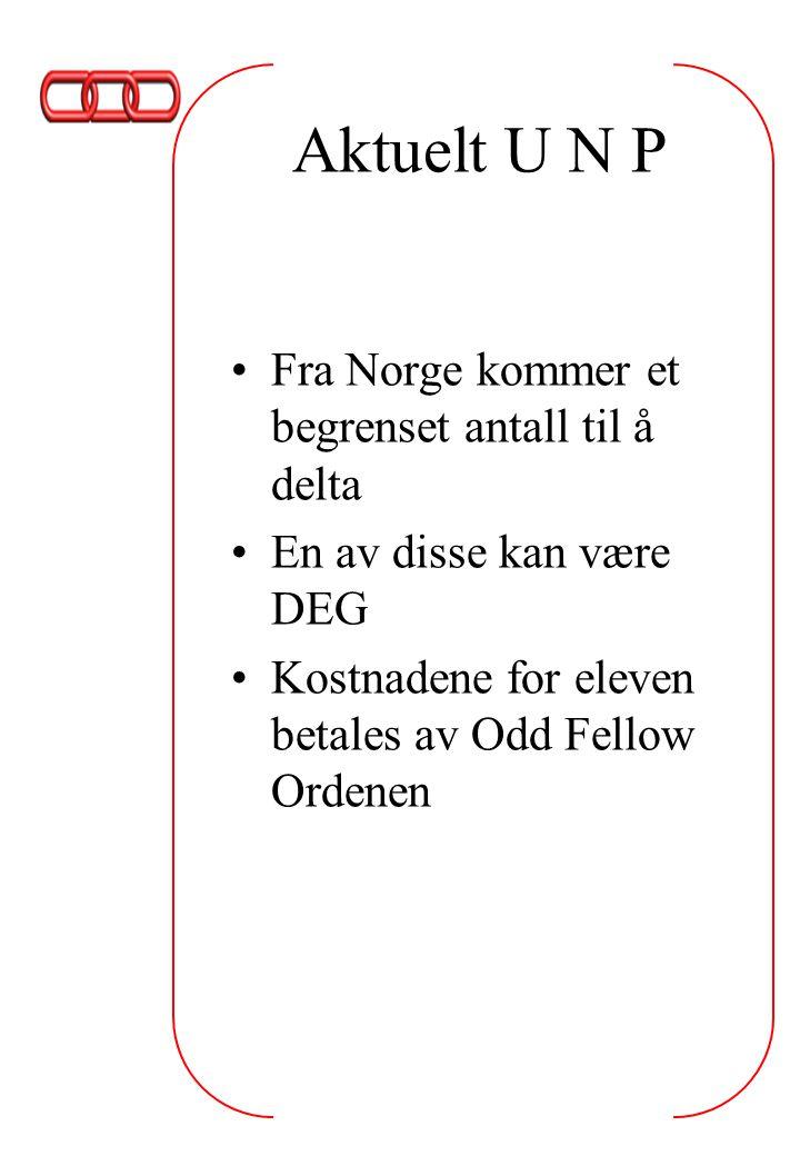Aktuelt U N P Fra Norge kommer et begrenset antall til å delta En av disse kan være DEG Kostnadene for eleven betales av Odd Fellow Ordenen