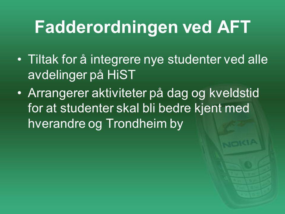 Fadderordningen ved AFT Tiltak for å integrere nye studenter ved alle avdelinger på HiST Arrangerer aktiviteter på dag og kveldstid for at studenter skal bli bedre kjent med hverandre og Trondheim by