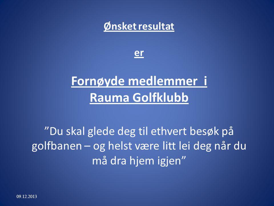 Ønsket resultat er Fornøyde medlemmer i Rauma Golfklubb Du skal glede deg til ethvert besøk på golfbanen – og helst være litt lei deg når du må dra hjem igjen 09.12.2013