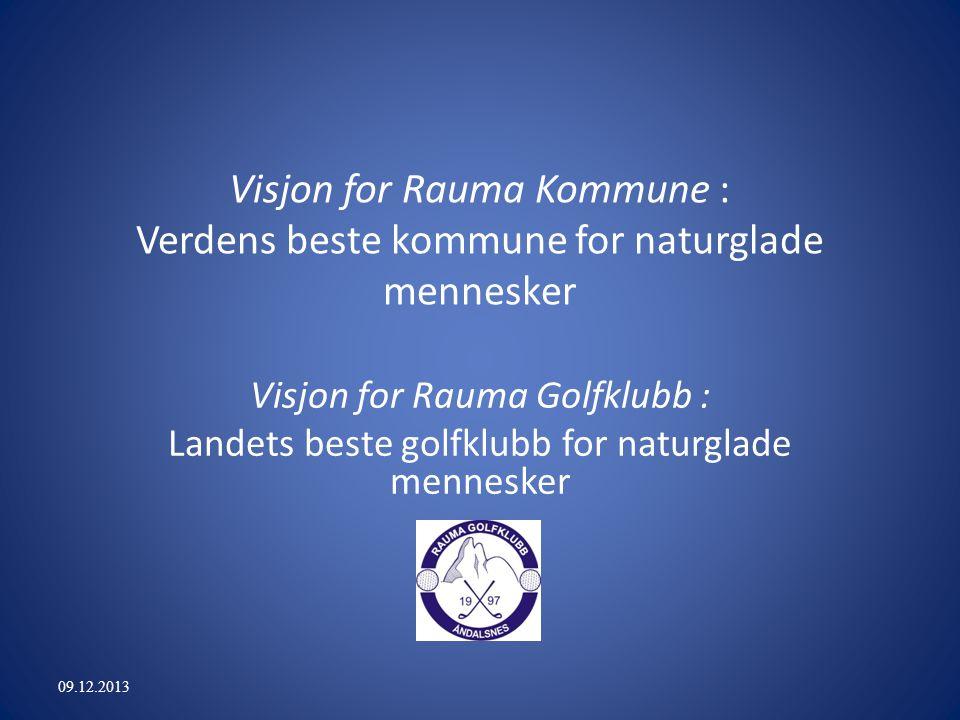 Visjon for Rauma Kommune : Verdens beste kommune for naturglade mennesker Visjon for Rauma Golfklubb : Landets beste golfklubb for naturglade mennesker 09.12.2013