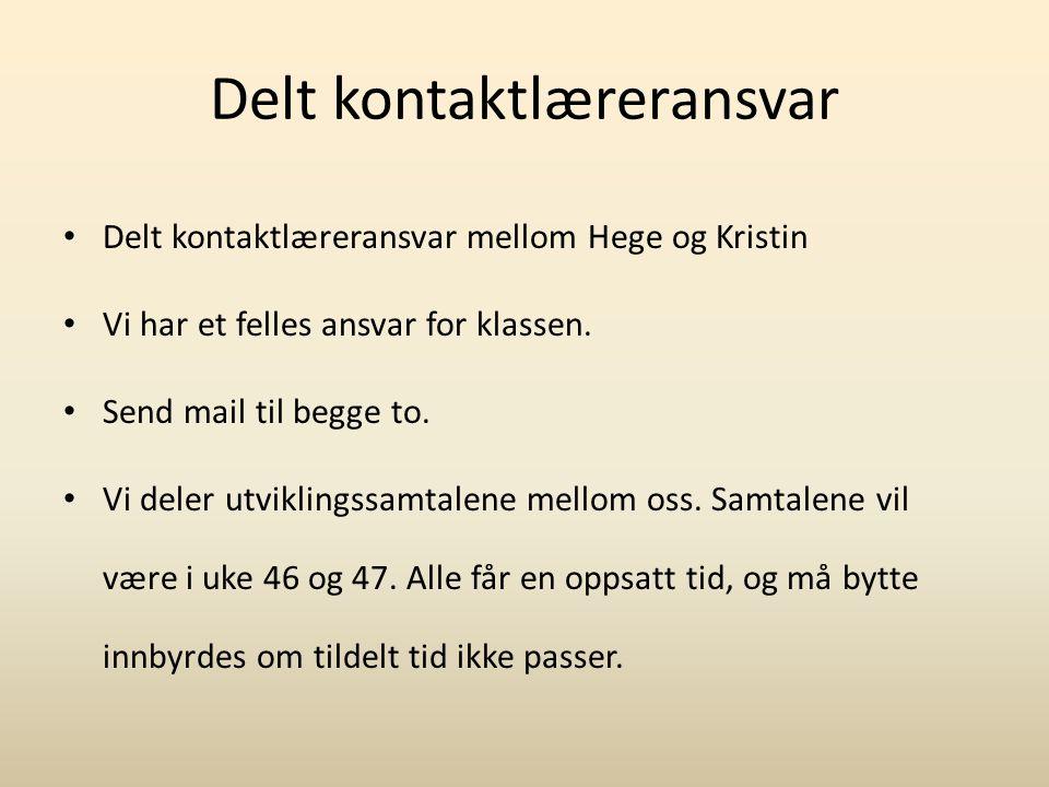 Delt kontaktlæreransvar Delt kontaktlæreransvar mellom Hege og Kristin Vi har et felles ansvar for klassen.