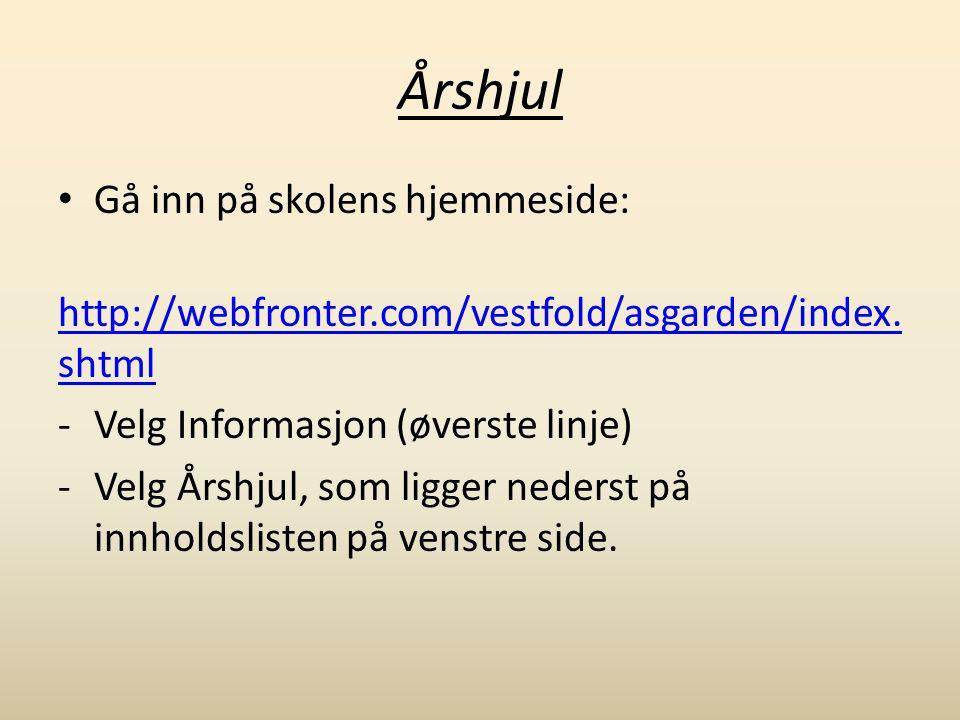 Årshjul Gå inn på skolens hjemmeside: http://webfronter.com/vestfold/asgarden/index.