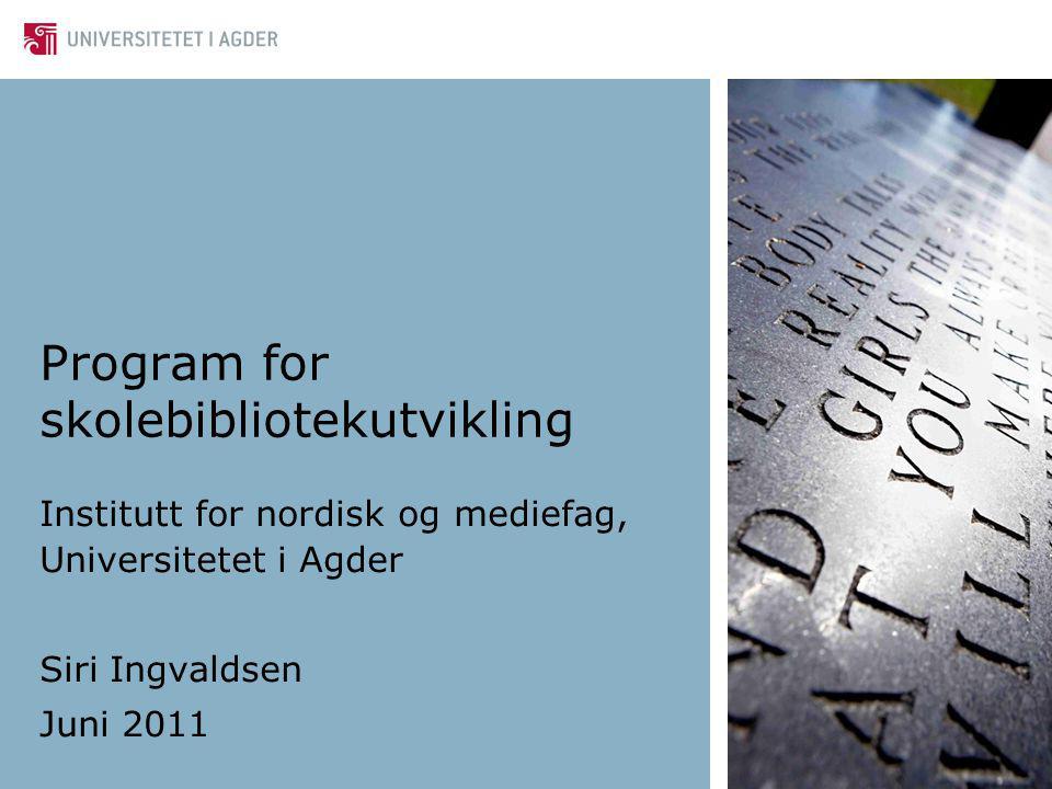 Program for skolebibliotekutvikling Universitetet i Agder - oppdrag fra Utdanningsdirektoratet 2009 – 2013 Målgruppe: grunnskolen