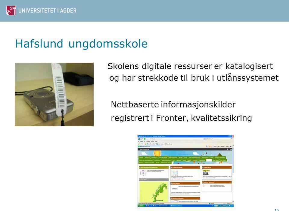 Hafslund ungdomsskole Skolens digitale ressurser er katalogisert s og har strekkode til bruk i utlånssystemet Nettbaserte informasjonskilder registrert i Fronter, kvalitetssikring 16