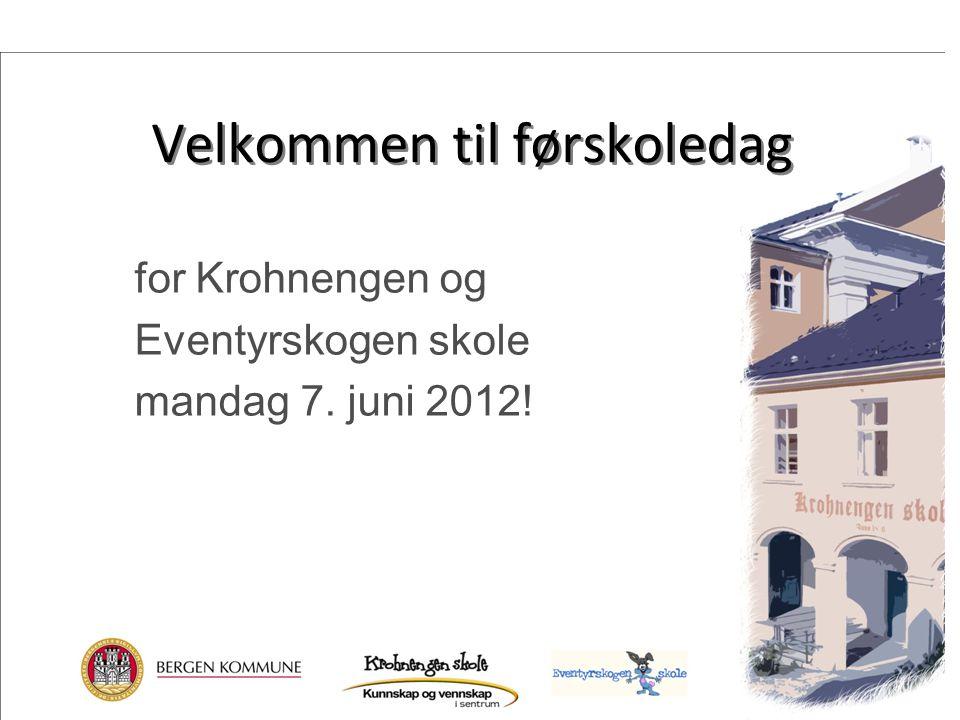 Velkommen til førskoledag for Krohnengen og Eventyrskogen skole mandag 7. juni 2012!
