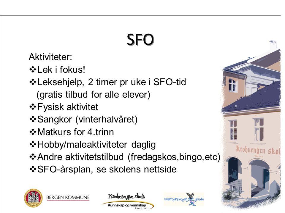 SFO Aktiviteter:  Lek i fokus!  Leksehjelp, 2 timer pr uke i SFO-tid (gratis tilbud for alle elever)  Fysisk aktivitet  Sangkor (vinterhalvåret) 