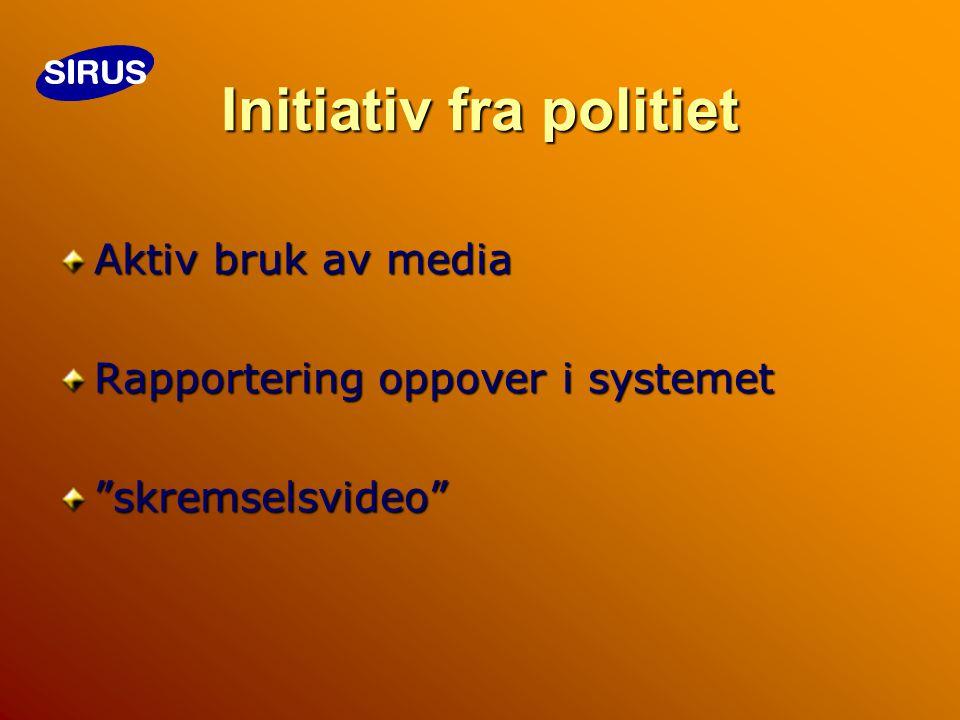 Initiativ fra politiet Aktiv bruk av media Rapportering oppover i systemet skremselsvideo
