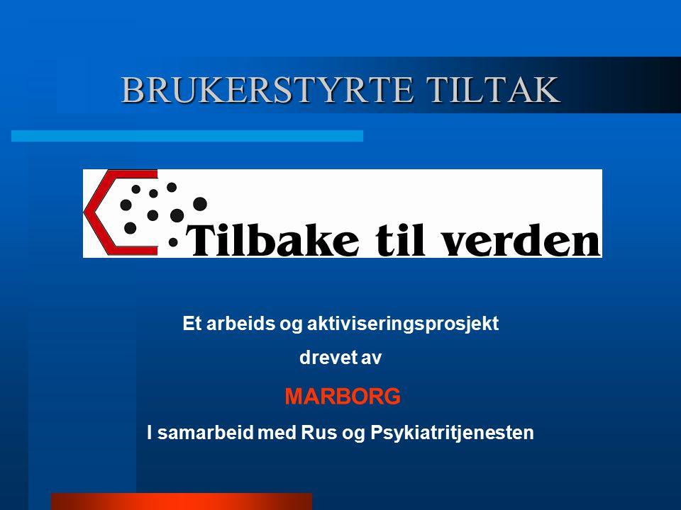 BRUKERSTYRTE TILTAK Et arbeids og aktiviseringsprosjekt drevet av MARBORG I samarbeid med Rus og Psykiatritjenesten