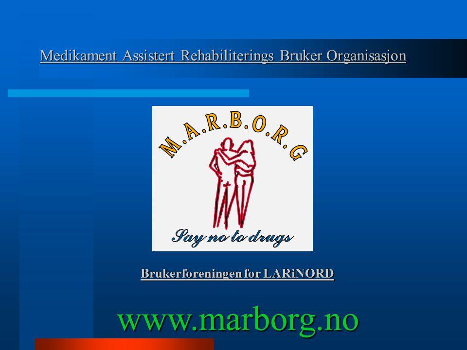 Medikament Assistert Rehabiliterings Bruker Organisasjon Brukerforeningen for LARiNORD www.marborg.no