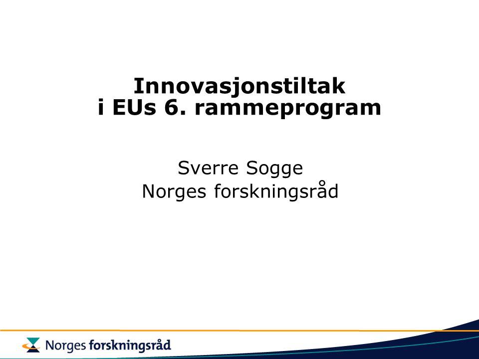 Innovasjonstiltak i EUs 6. rammeprogram Sverre Sogge Norges forskningsråd
