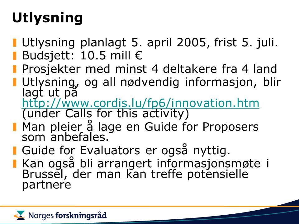 Utlysning Utlysning planlagt 5. april 2005, frist 5. juli. Budsjett: 10.5 mill € Prosjekter med minst 4 deltakere fra 4 land Utlysning, og all nødvend