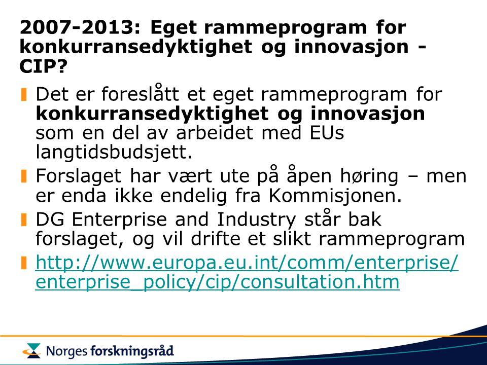 2007-2013: Eget rammeprogram for konkurransedyktighet og innovasjon - CIP? Det er foreslått et eget rammeprogram for konkurransedyktighet og innovasjo