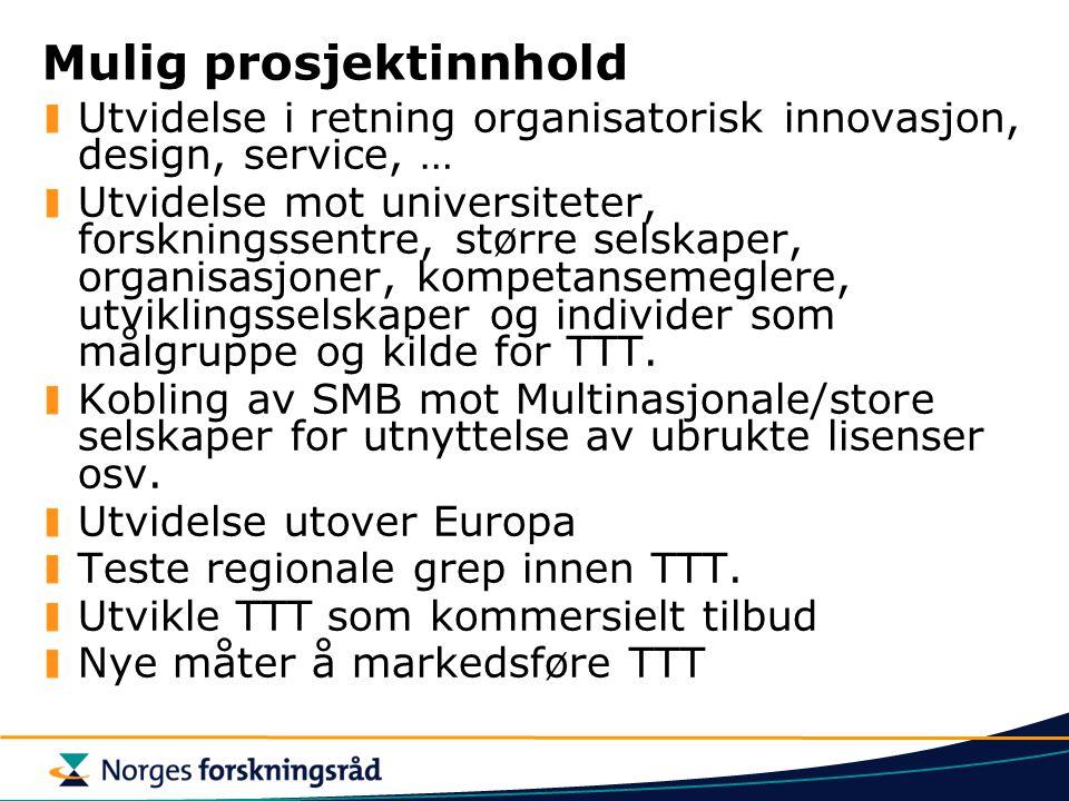 Mulig prosjektinnhold Utvidelse i retning organisatorisk innovasjon, design, service, … Utvidelse mot universiteter, forskningssentre, større selskape
