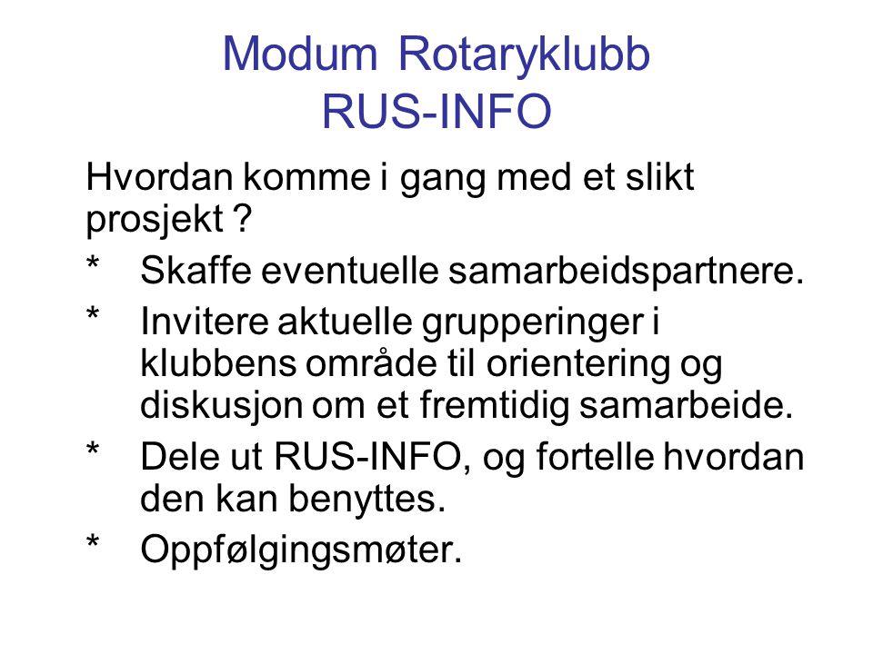 Modum Rotaryklubb RUS-INFO Hvordan komme i gang med et slikt prosjekt ? *Skaffe eventuelle samarbeidspartnere. *Invitere aktuelle grupperinger i klubb